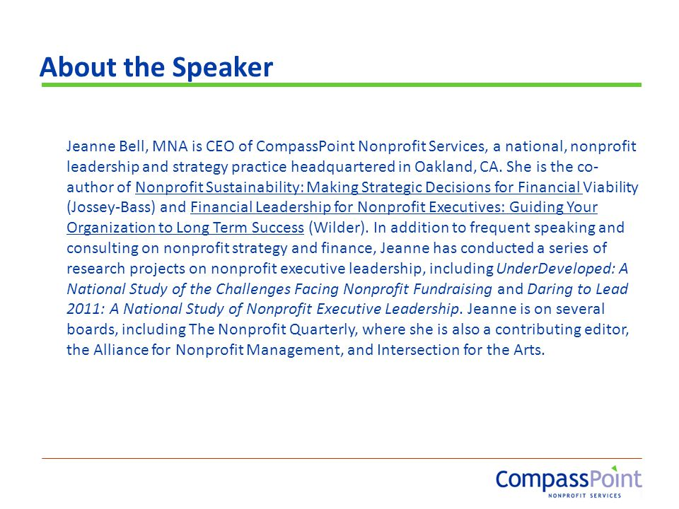 About the Speaker Jeanne Bell, MNA is CEO of CompassPoint Nonprofit Services, a national, nonprofit leadership and strategy practice headquartered in
