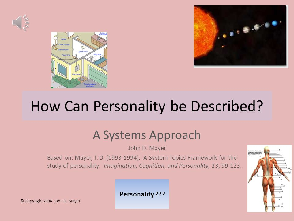 How Can Personality be Described.Personality ??. A Systems Approach John D.