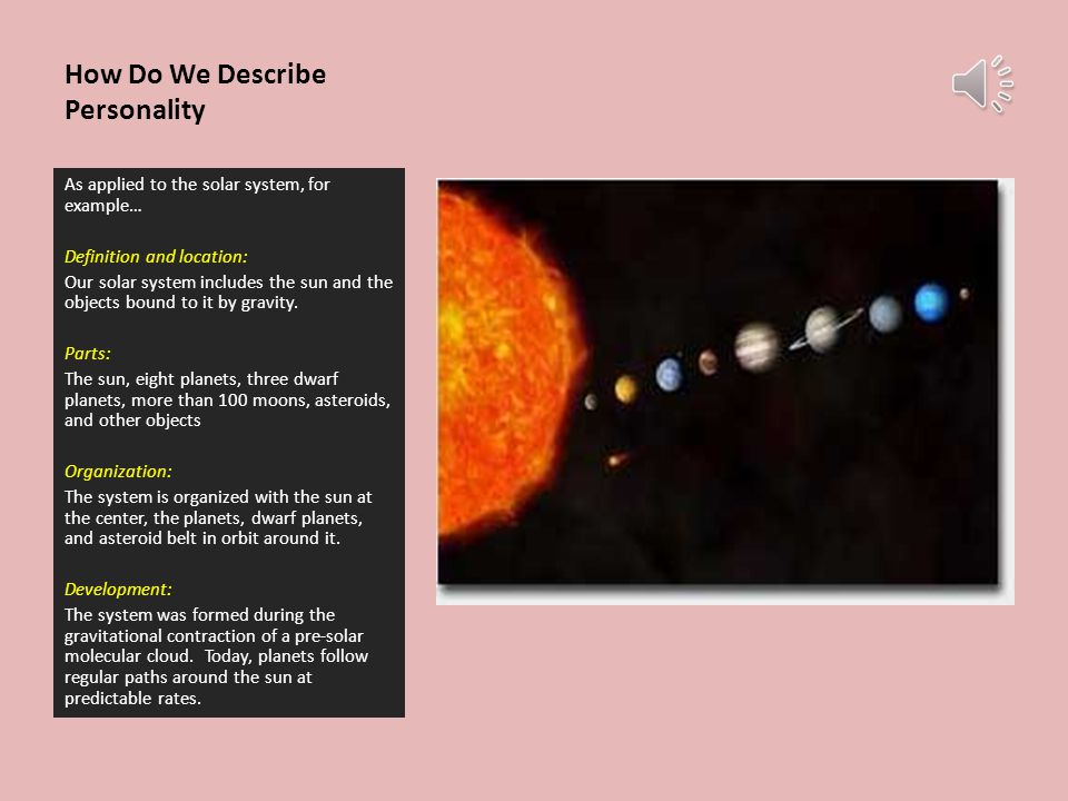 How Do We Describe Personality For example, as applied to the solar system… Definition and location: Our solar system includes the sun and the objects bound to it by gravity.