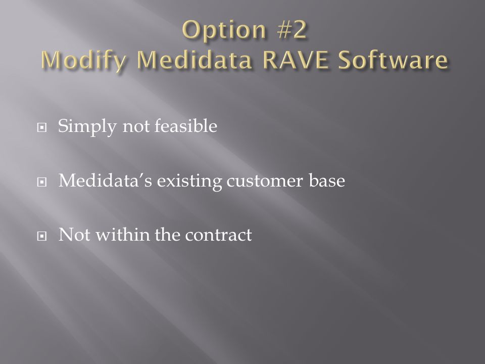 Simply not feasible  Medidata's existing customer base  Not within the contract