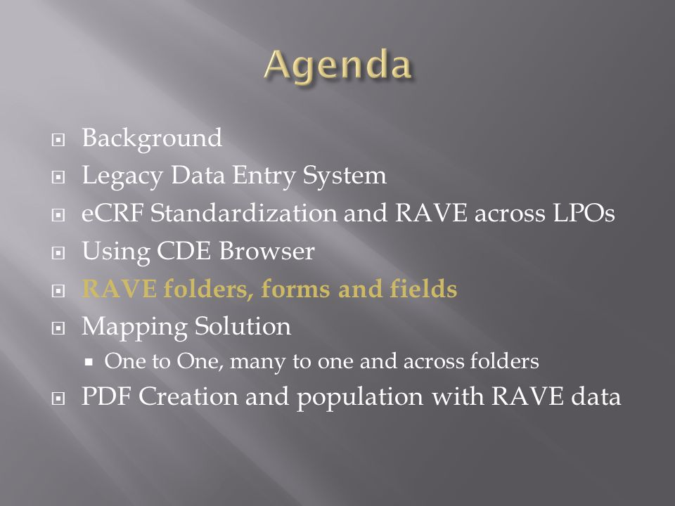  Background  Legacy Data Entry System  eCRF Standardization and RAVE across LPOs  Using CDE Browser  RAVE folders, forms and fields  Mapping Sol