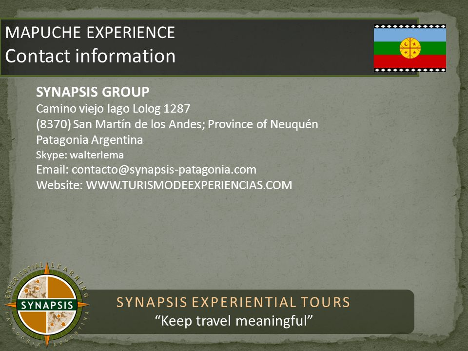 "SYNAPSIS EXPERIENTIAL TOURS ""Keep travel meaningful"" MAPUCHE EXPERIENCE Contact information MAPUCHE EXPERIENCE Contact information SYNAPSIS GROUP Cami"