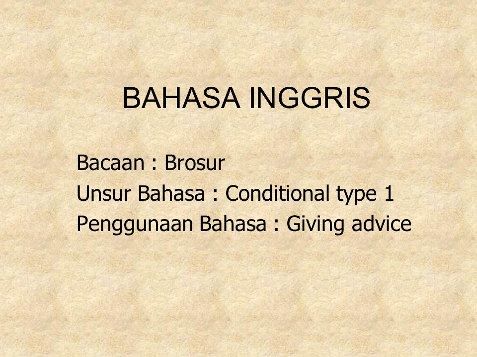 BAHASA INGGRIS Bacaan : Brosur Unsur Bahasa : Conditional type 1 Penggunaan Bahasa : Giving advice