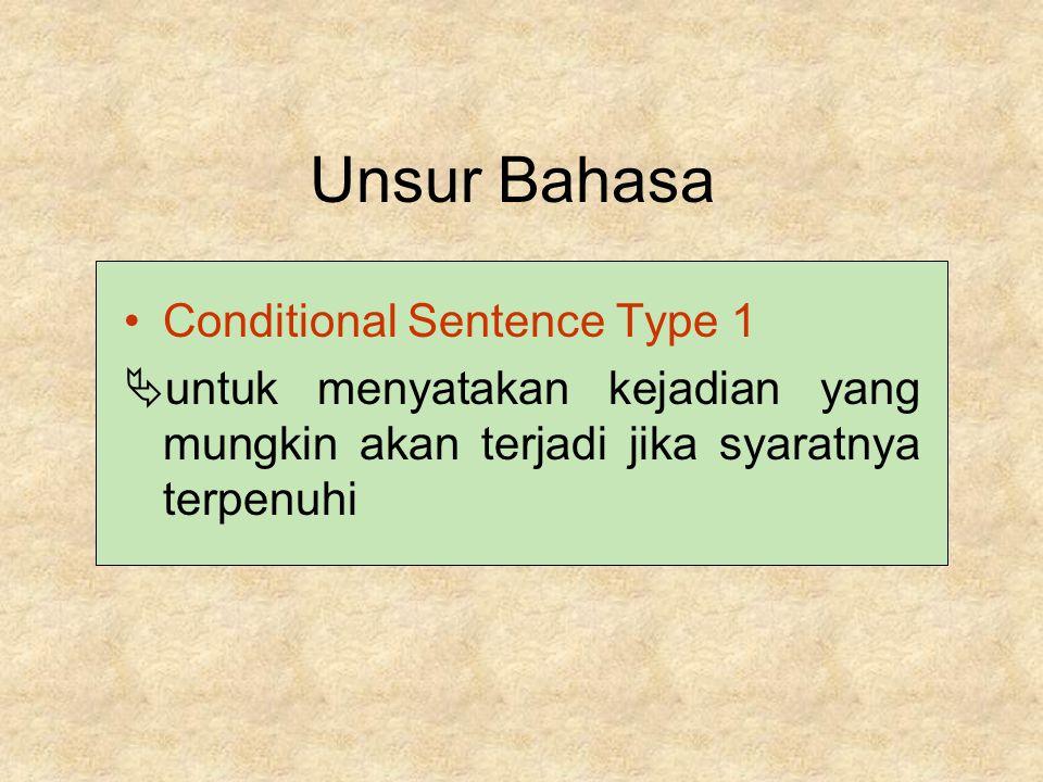 Unsur Bahasa Conditional Sentence Type 1  untuk menyatakan kejadian yang mungkin akan terjadi jika syaratnya terpenuhi