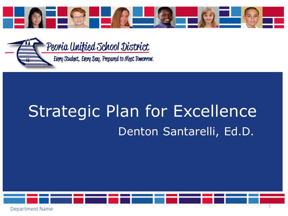 Strategic Plan for Excellence 1 Denton Santarelli, Ed.D. Department Name