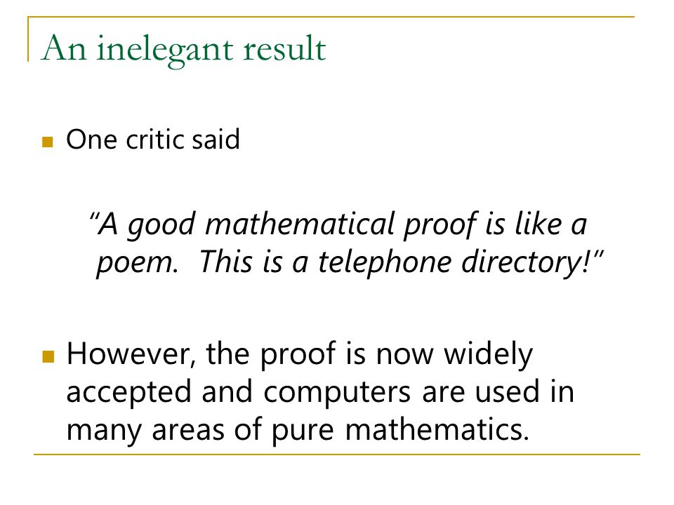 """An inelegant result One critic said """"A good mathematical proof is like a poem. This is a telephone directory!"""" However, the proof is now widely accept"""