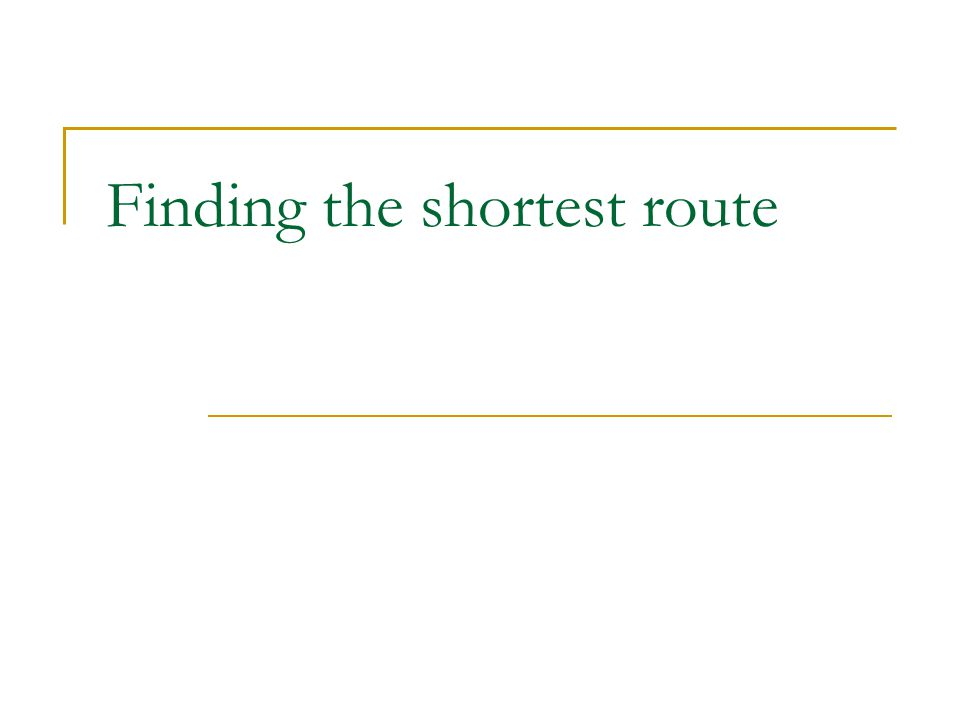 Finding the shortest route