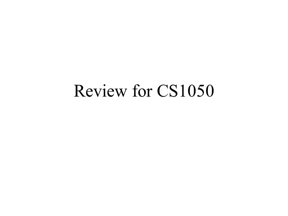 Review for CS1050