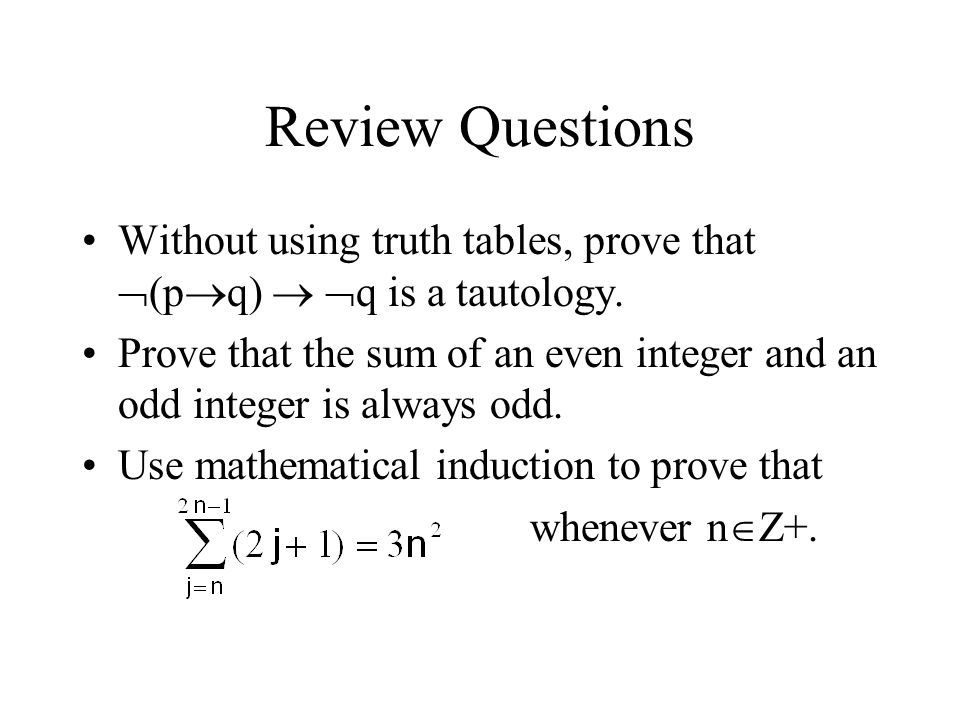 Review Questions Without using truth tables, prove that  (p  q)   q is a tautology.