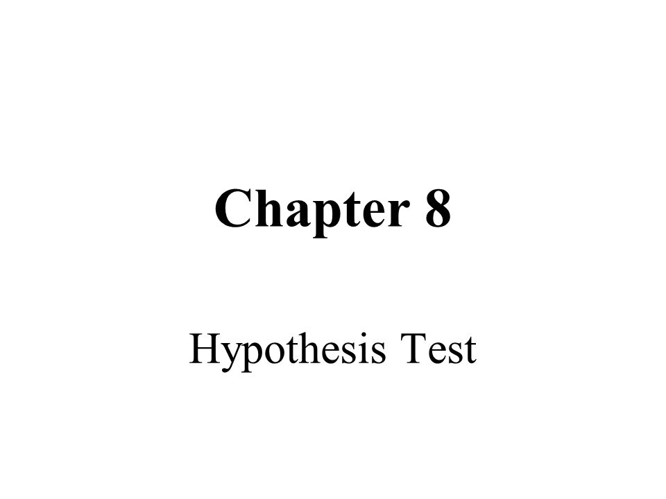 Chapter 8 Hypothesis Test