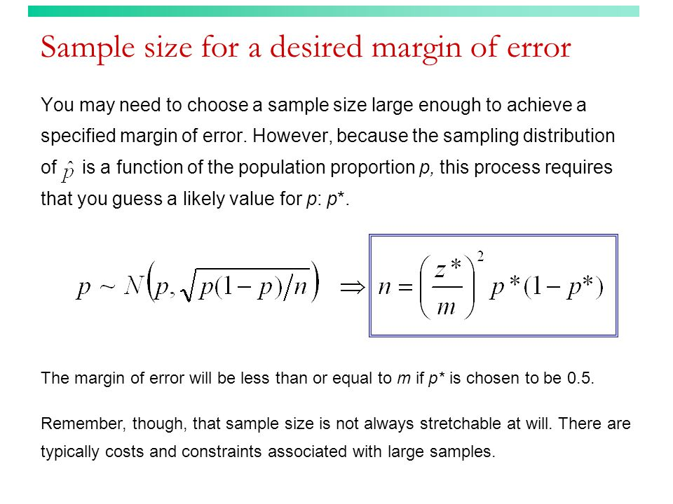 Sample size for a desired margin of error You may need to choose a sample size large enough to achieve a specified margin of error. However, because t
