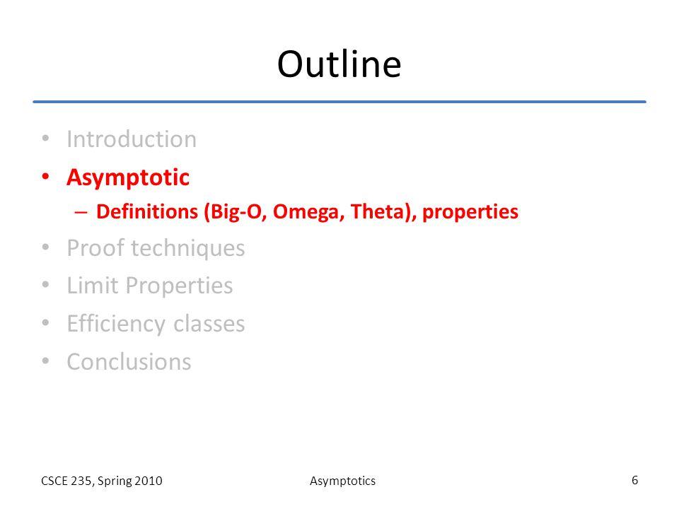AsymptoticsCSCE 235, Spring 2010 17 Asymptotic Proof Techniques: Example C (1) Example: Let f(n)=n 3 +4n 2 and g(n)=n 2.
