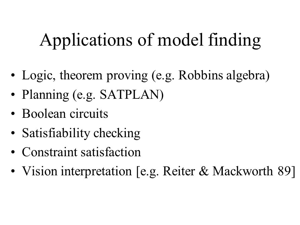 Applications of model finding Logic, theorem proving (e.g.