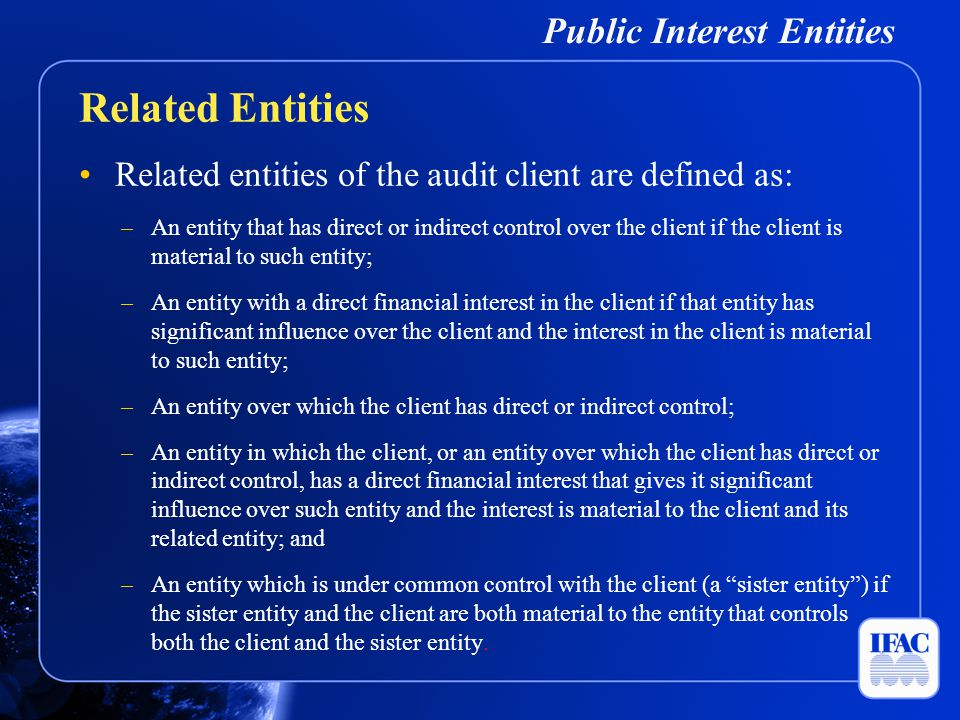 Related entities of the audit client are defined as: –An entity that has direct or indirect control over the client if the client is material to such
