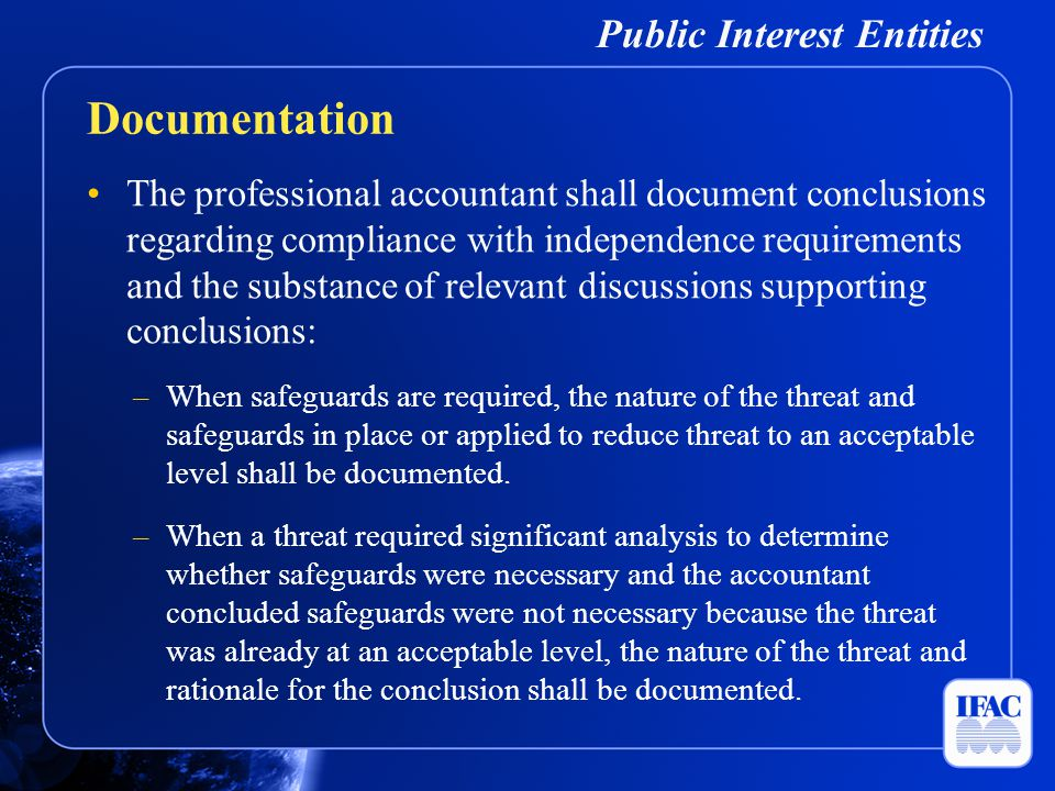 Public Interest Entities The professional accountant shall document conclusions regarding compliance with independence requirements and the substance