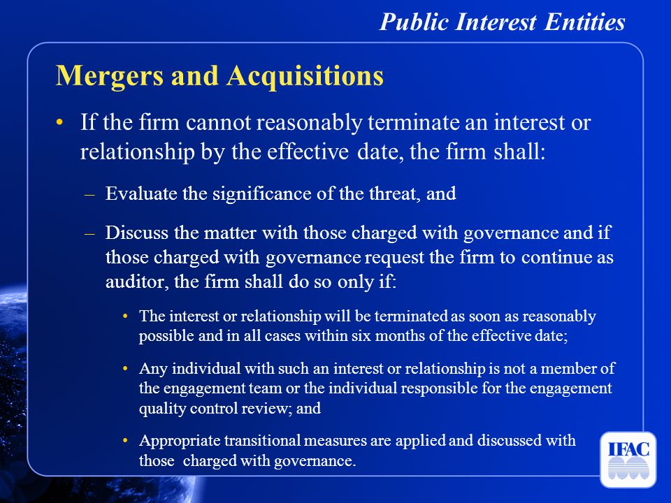 Public Interest Entities If the firm cannot reasonably terminate an interest or relationship by the effective date, the firm shall: –Evaluate the sign