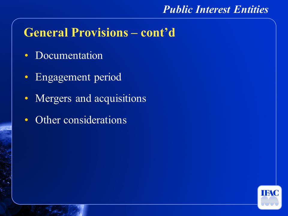Public Interest Entities Documentation Engagement period Mergers and acquisitions Other considerations General Provisions – cont'd