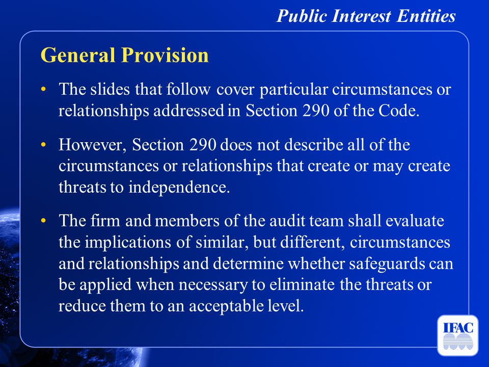 Public Interest Entities The slides that follow cover particular circumstances or relationships addressed in Section 290 of the Code. However, Section