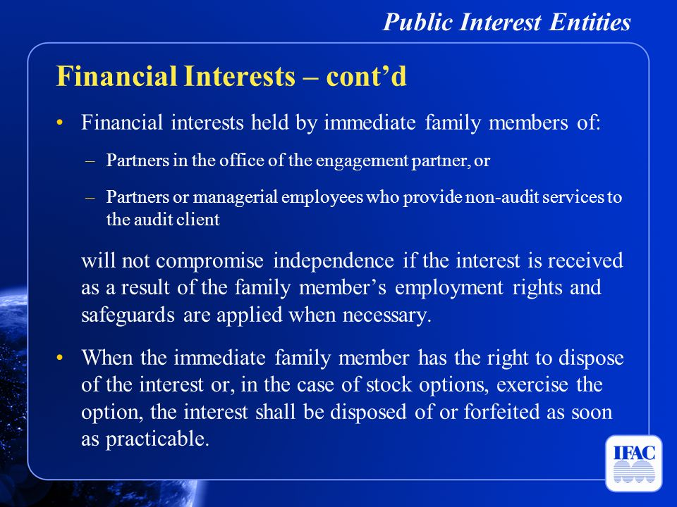 Public Interest Entities Financial interests held by immediate family members of: –Partners in the office of the engagement partner, or –Partners or m