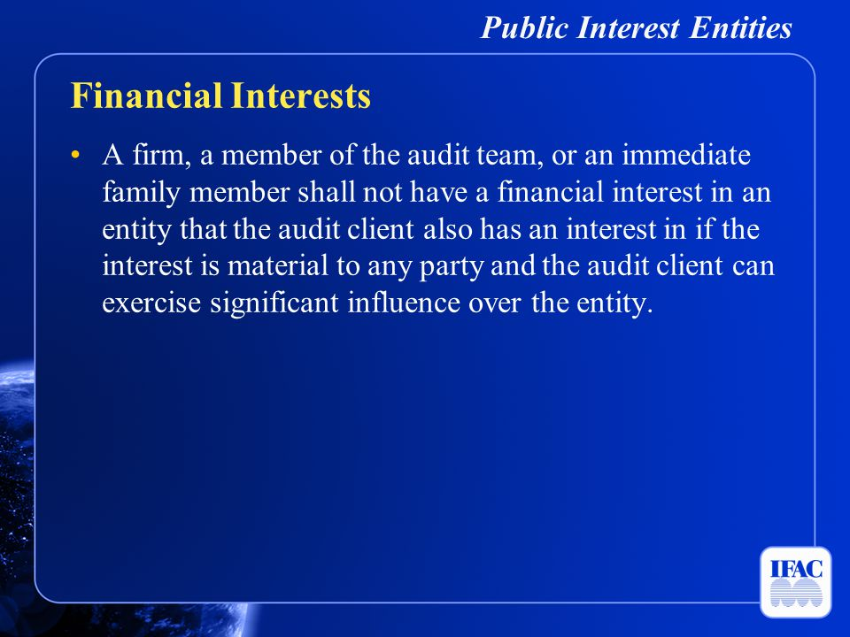 Public Interest Entities A firm, a member of the audit team, or an immediate family member shall not have a financial interest in an entity that the a