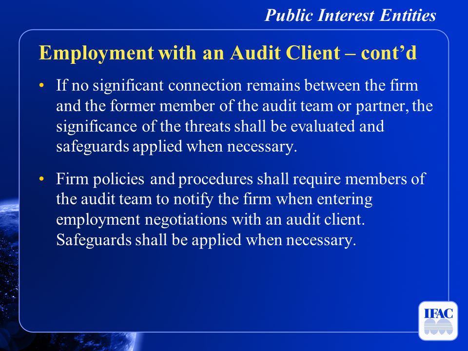 Public Interest Entities If no significant connection remains between the firm and the former member of the audit team or partner, the significance of