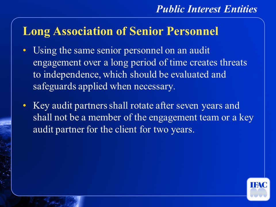 Public Interest Entities Using the same senior personnel on an audit engagement over a long period of time creates threats to independence, which shou