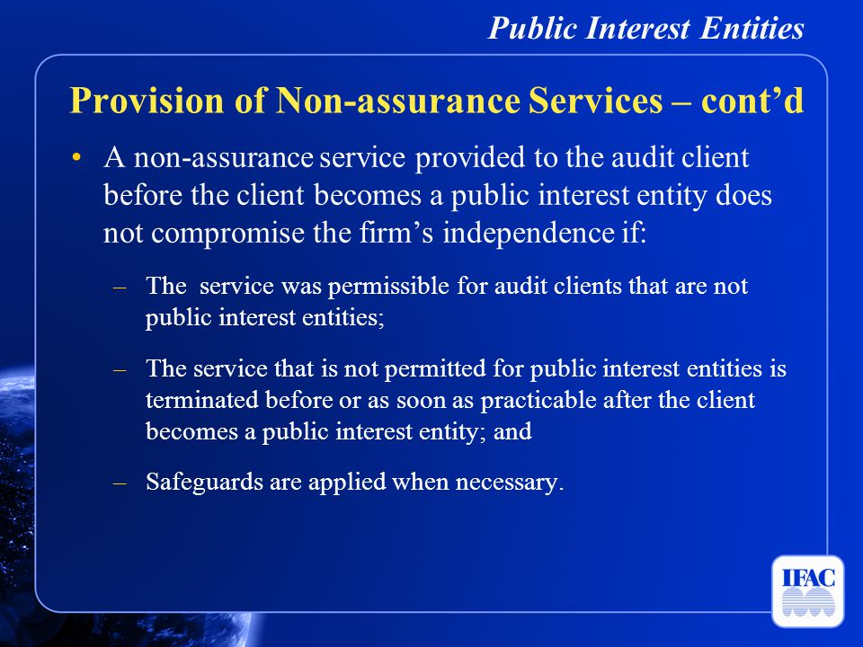 Public Interest Entities A non-assurance service provided to the audit client before the client becomes a public interest entity does not compromise t