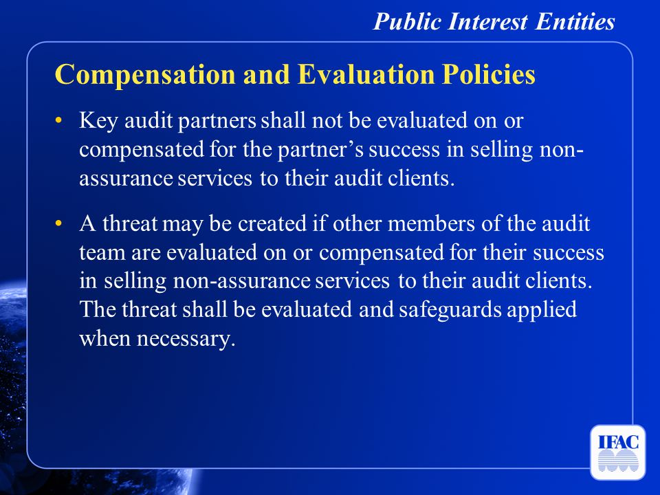 Public Interest Entities Key audit partners shall not be evaluated on or compensated for the partner's success in selling non- assurance services to t