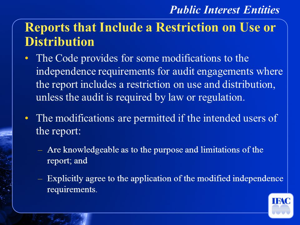 Public Interest Entities The Code provides for some modifications to the independence requirements for audit engagements where the report includes a r