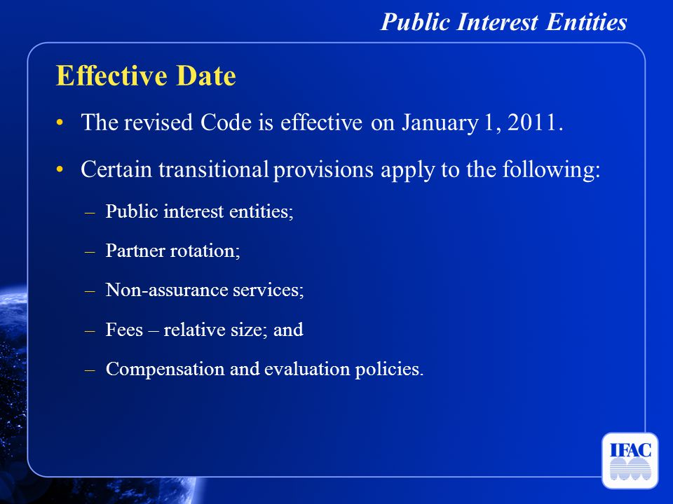 Public Interest Entities The revised Code is effective on January 1, 2011. Certain transitional provisions apply to the following: –Public interest en
