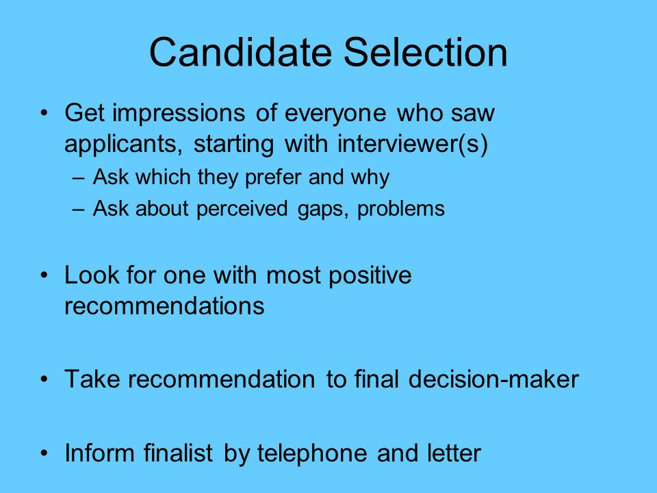 Candidate Selection Get impressions of everyone who saw applicants, starting with interviewer(s) –Ask which they prefer and why –Ask about perceived g