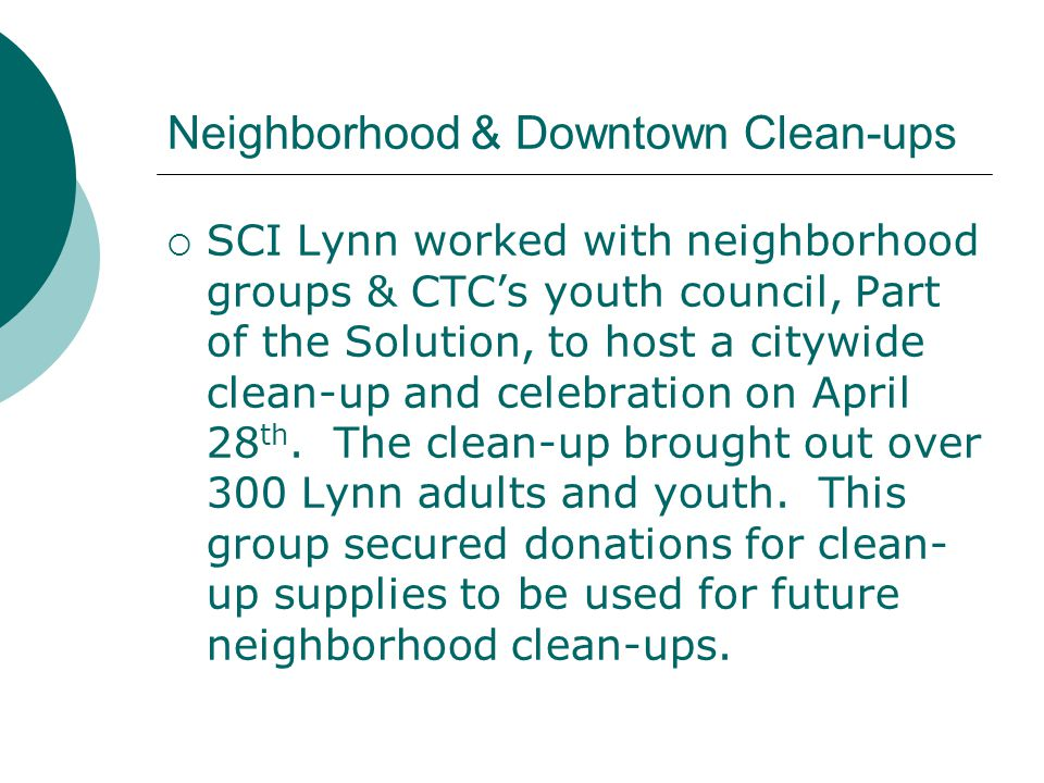 Neighborhood & Downtown Clean-ups  SCI Lynn worked with neighborhood groups & CTC's youth council, Part of the Solution, to host a citywide clean-up and celebration on April 28 th.