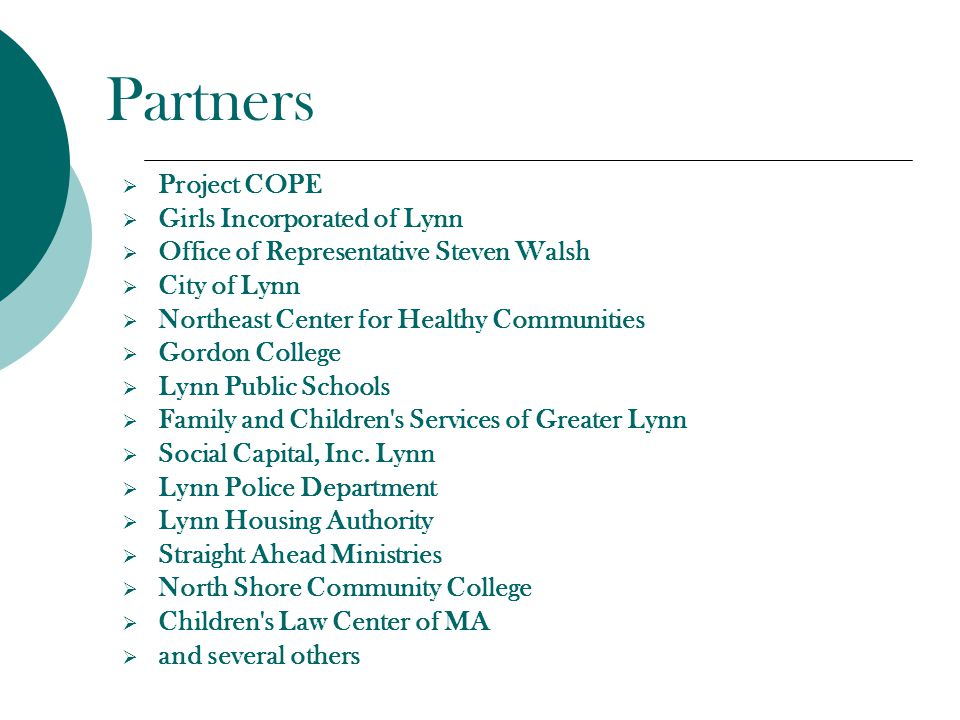 Partners  Project COPE  Girls Incorporated of Lynn  Office of Representative Steven Walsh  City of Lynn  Northeast Center for Healthy Communities  Gordon College  Lynn Public Schools  Family and Children s Services of Greater Lynn  Social Capital, Inc.