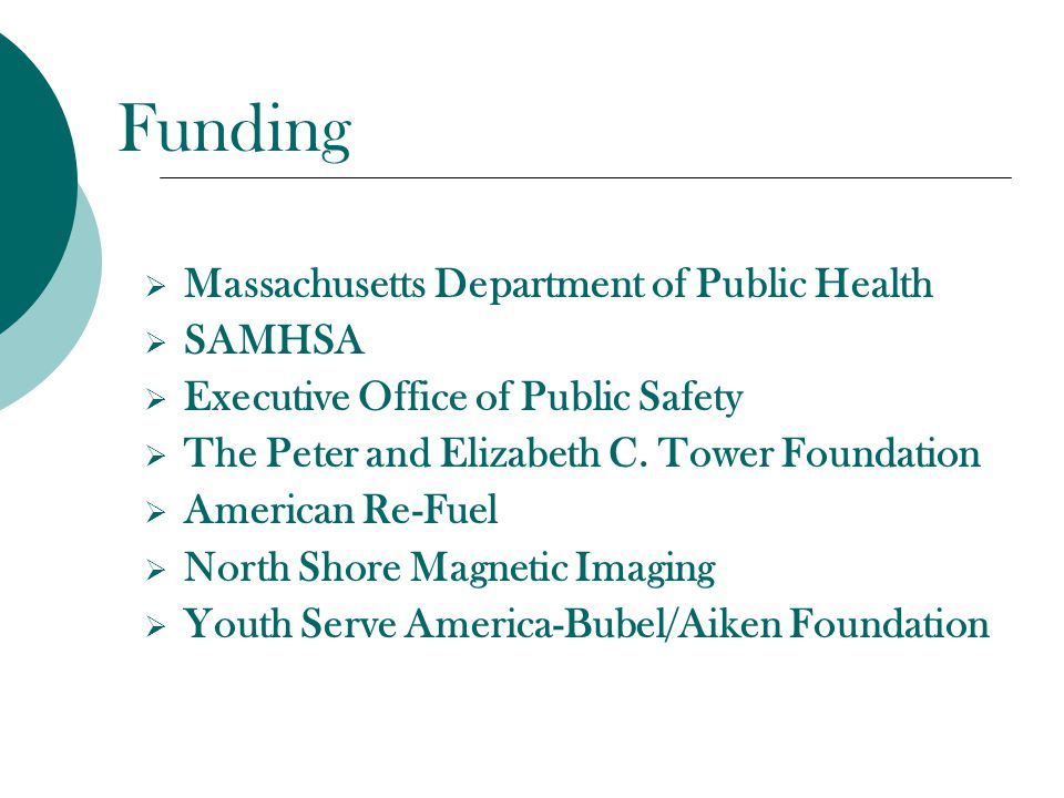 Funding  Massachusetts Department of Public Health  SAMHSA  Executive Office of Public Safety  The Peter and Elizabeth C.