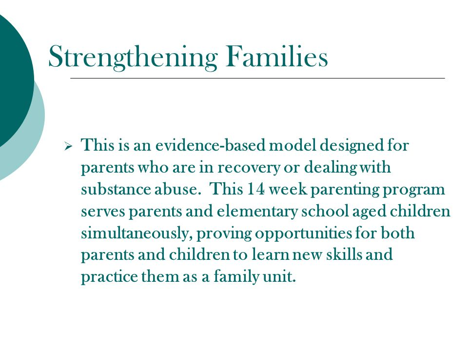 Strengthening Families  This is an evidence-based model designed for parents who are in recovery or dealing with substance abuse.