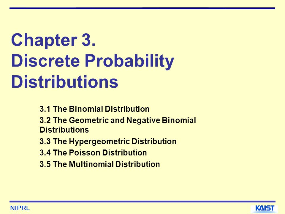 NIPRL 3.1 The Binomial Distribution 3.1.1 Bernoulli Random Variables(1/2) To model - the outcome of a coin toss, - whether a valve is open or shut, - whether an item is defective or not, - any other process that has only two possible outcomes.