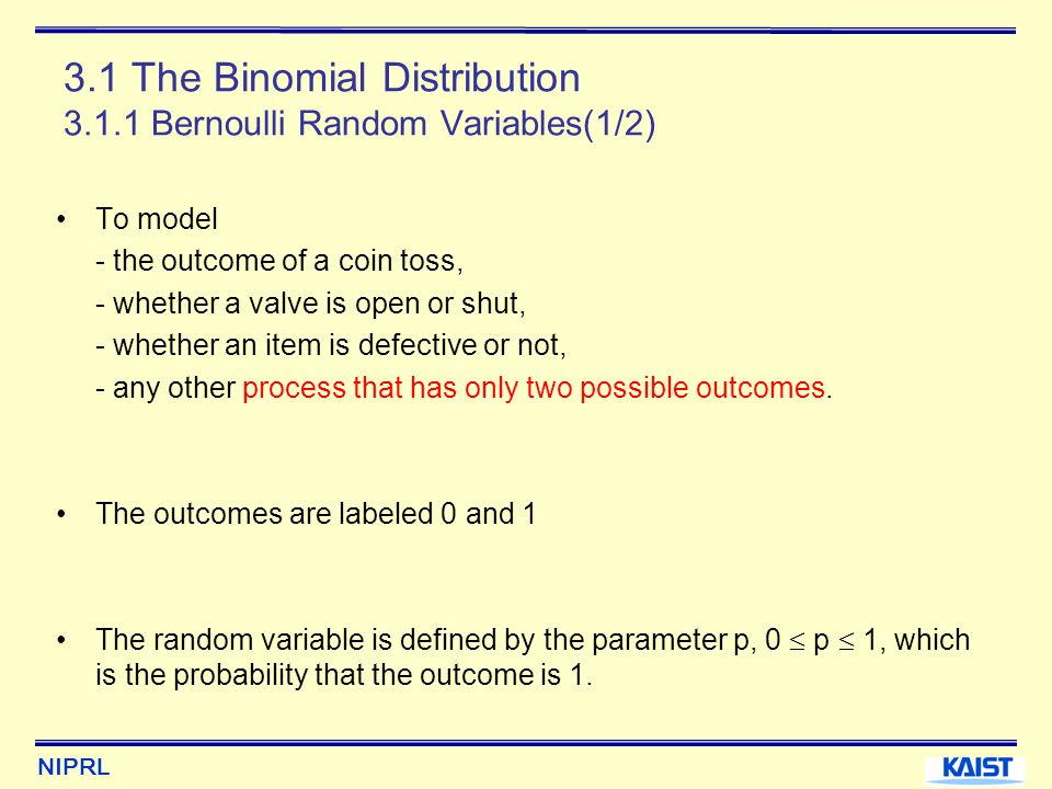 NIPRL 3.2 The Geometric and Negative Binomial Distributions 3.2.1 Definition of the Geometric Distribution(1/2) The number of trials up to and including the first success in a sequence of independent Bernoulli trials with a constant success probability p has a geometric distribution with parameter p.