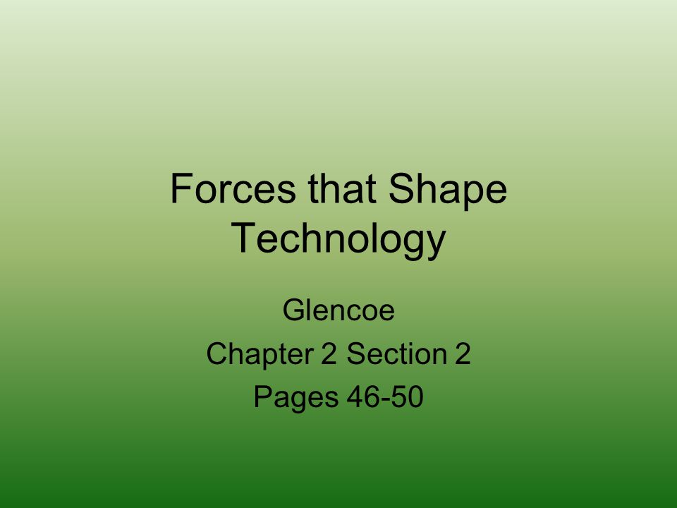 Forces that Shape Technology Glencoe Chapter 2 Section 2 Pages 46-50