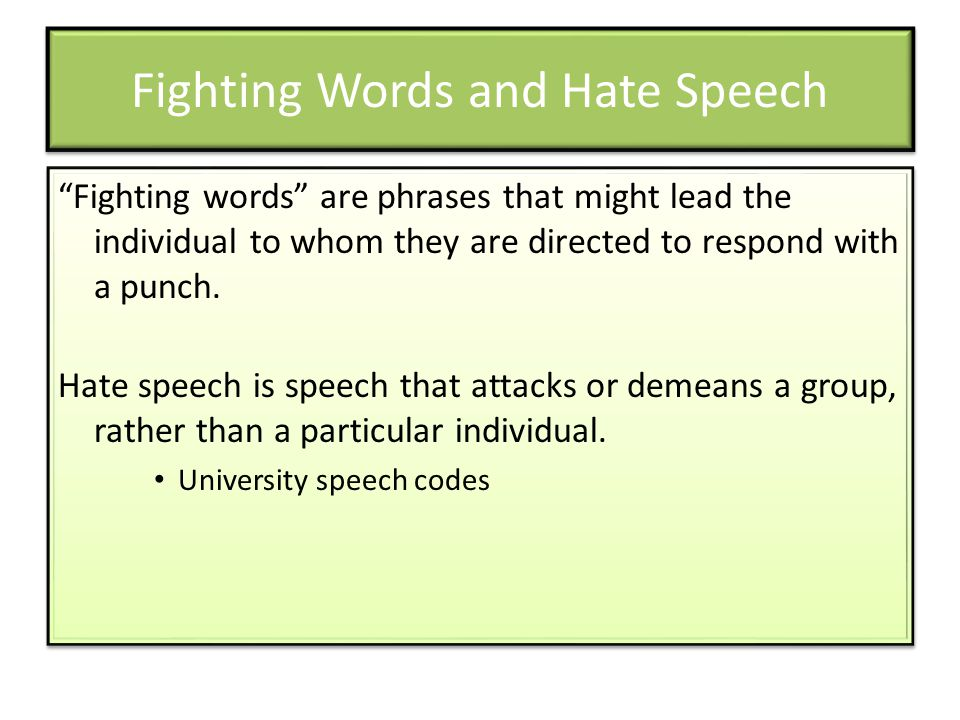 """Fighting Words and Hate Speech """"Fighting words"""" are phrases that might lead the individual to whom they are directed to respond with a punch. Hate spe"""
