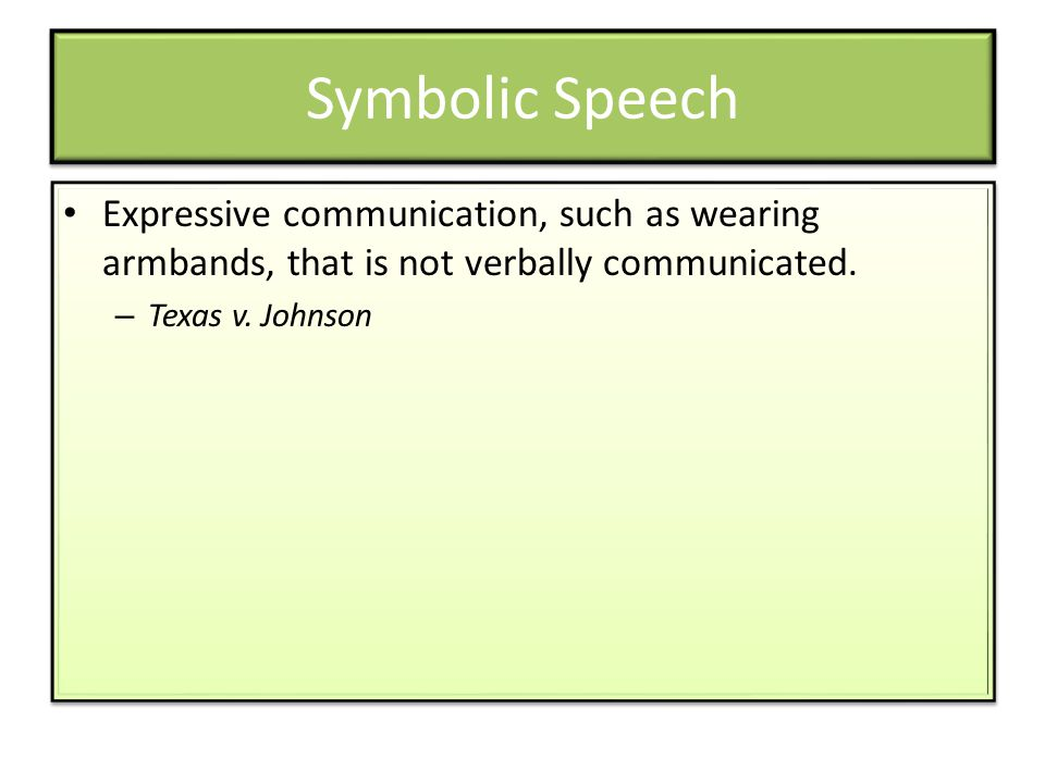 Symbolic Speech Expressive communication, such as wearing armbands, that is not verbally communicated. – Texas v. Johnson Expressive communication, su