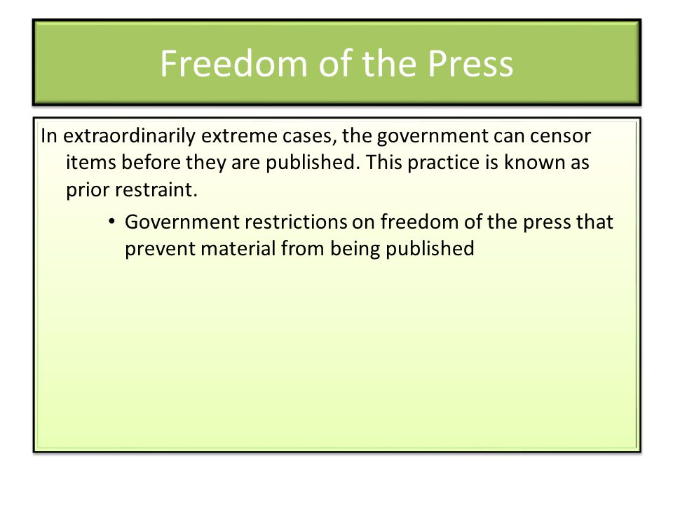 Freedom of the Press In extraordinarily extreme cases, the government can censor items before they are published. This practice is known as prior rest