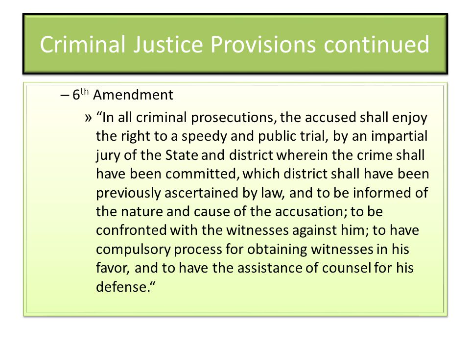 """Criminal Justice Provisions continued – 6 th Amendment » """"In all criminal prosecutions, the accused shall enjoy the right to a speedy and public trial"""