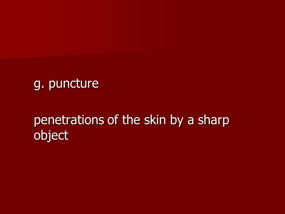 g. puncture penetrations of the skin by a sharp object