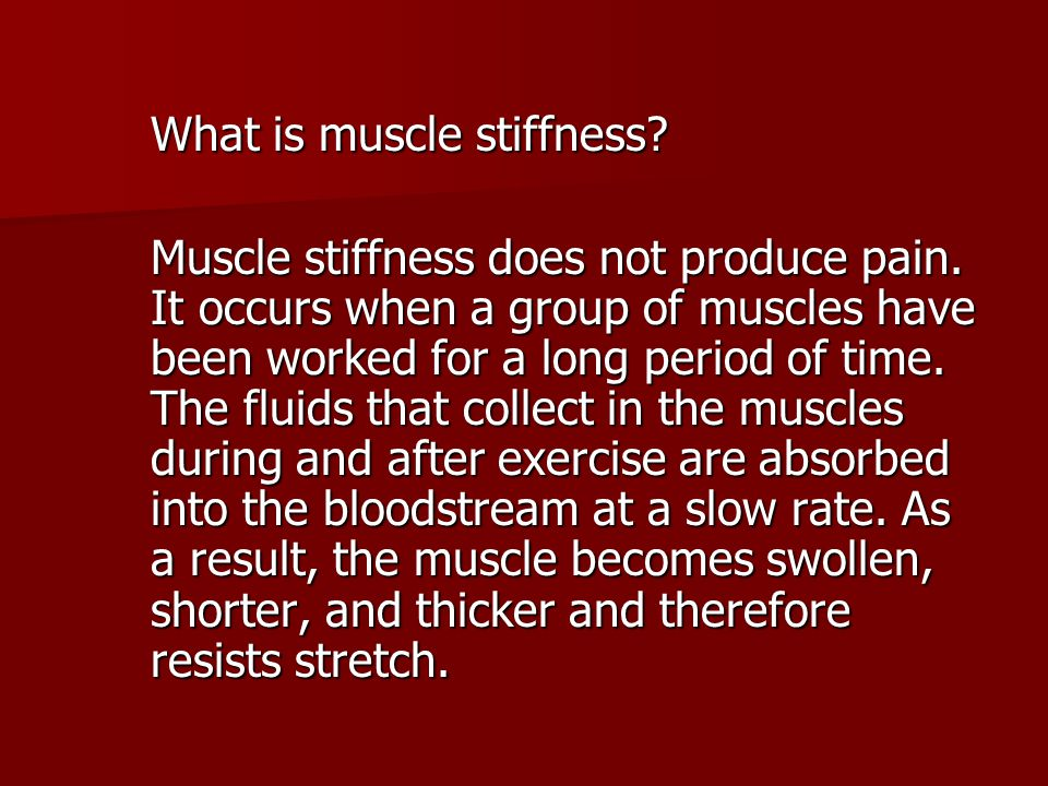 What is muscle stiffness? Muscle stiffness does not produce pain. It occurs when a group of muscles have been worked for a long period of time. The fl