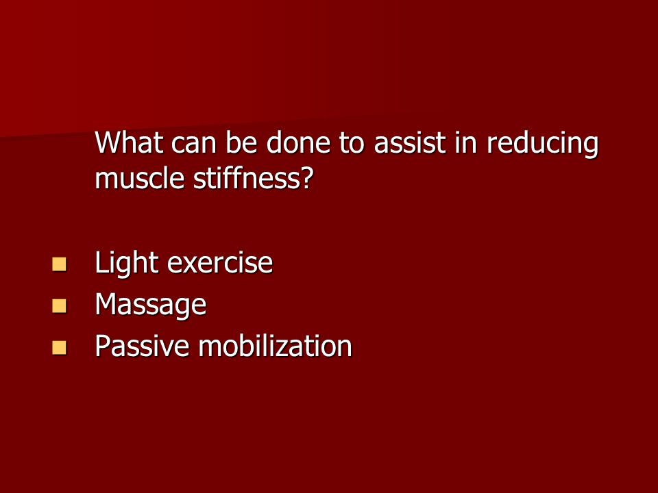 What can be done to assist in reducing muscle stiffness.