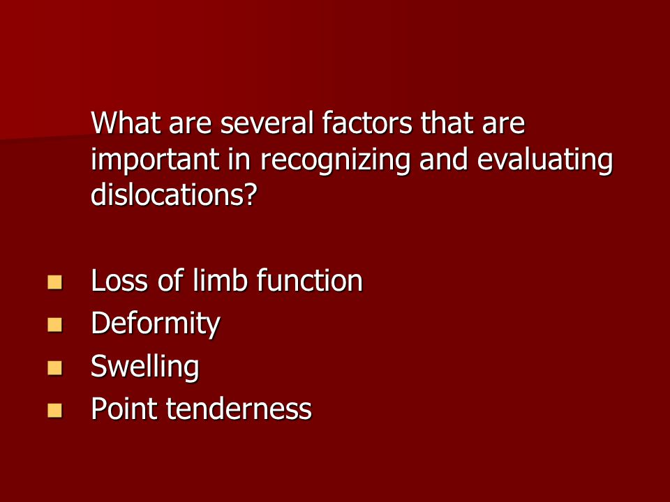 What are several factors that are important in recognizing and evaluating dislocations.