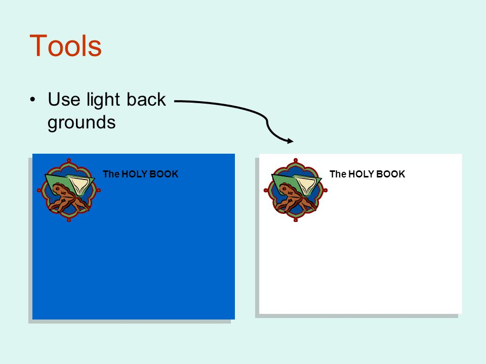 Tools Use light back grounds The HOLY BOOK