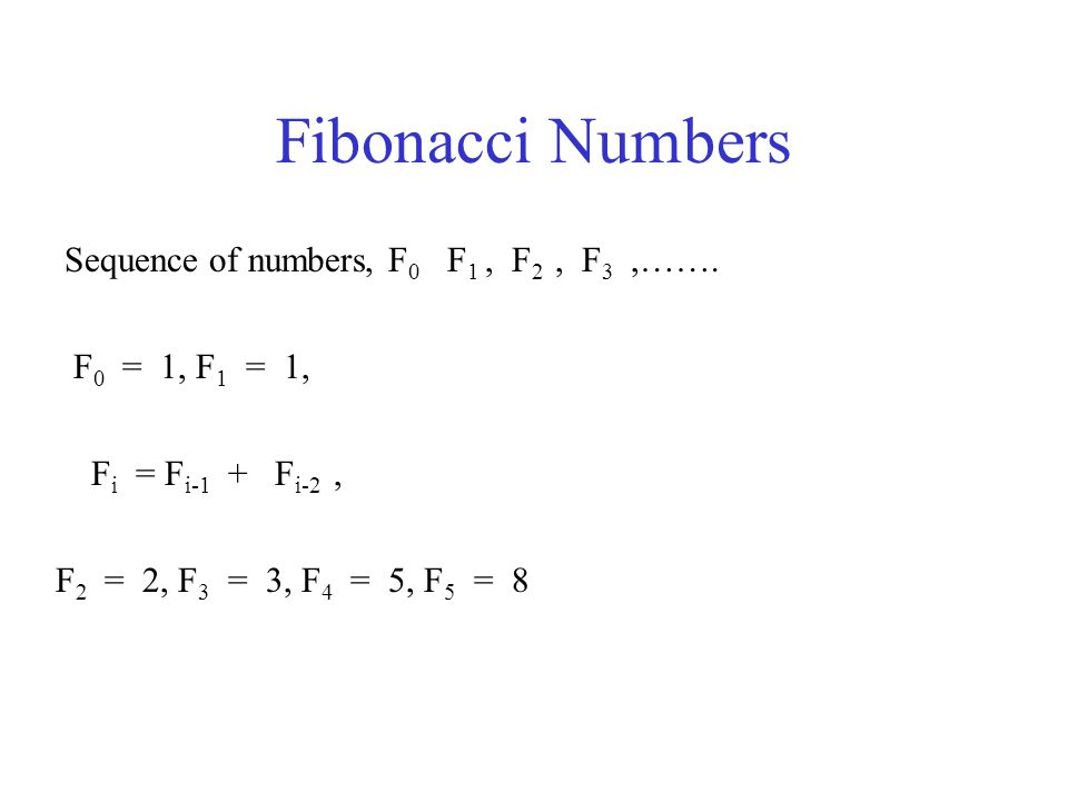 Fibonacci Numbers Sequence of numbers, F 0 F 1, F 2, F 3,…….