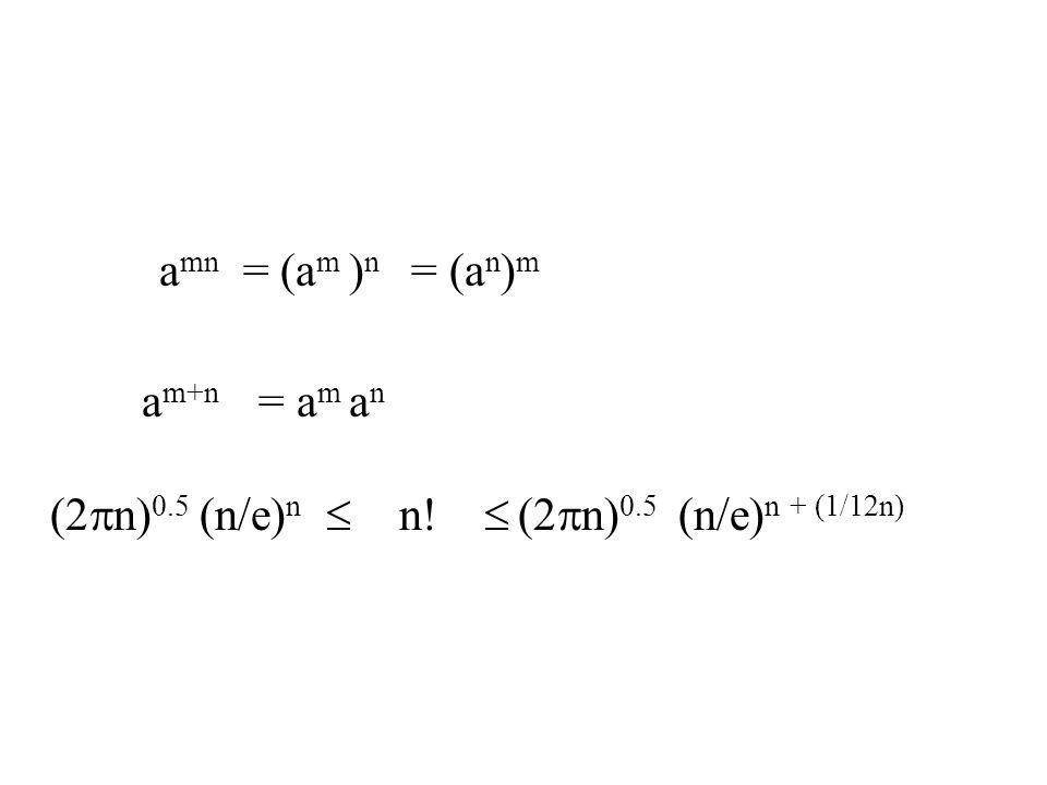 a mn = (a m ) n = (a n ) m a m+n = a m a n (2  n) 0.5 (n/e) n  n   (2  n) 0.5 (n/e) n + (1/12n)