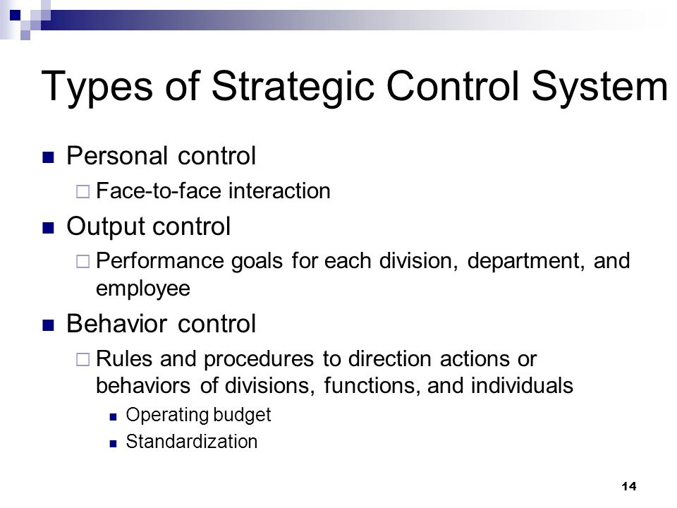 14 Types of Strategic Control System Personal control  Face-to-face interaction Output control  Performance goals for each division, department, and